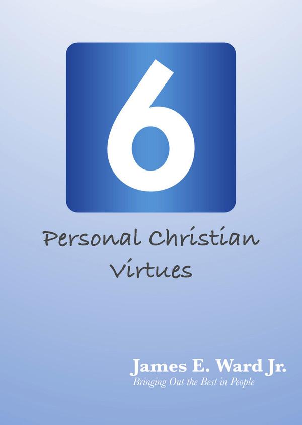 SIX PERSONAL CHRISTIAN VIRTUES