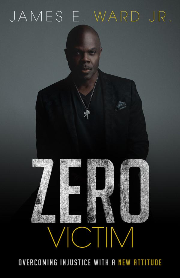 ZERO VICTIM: Overcoming Injustice with a New Attitude