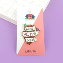 Jubly Umph We're All Mad Here Lapel Pin