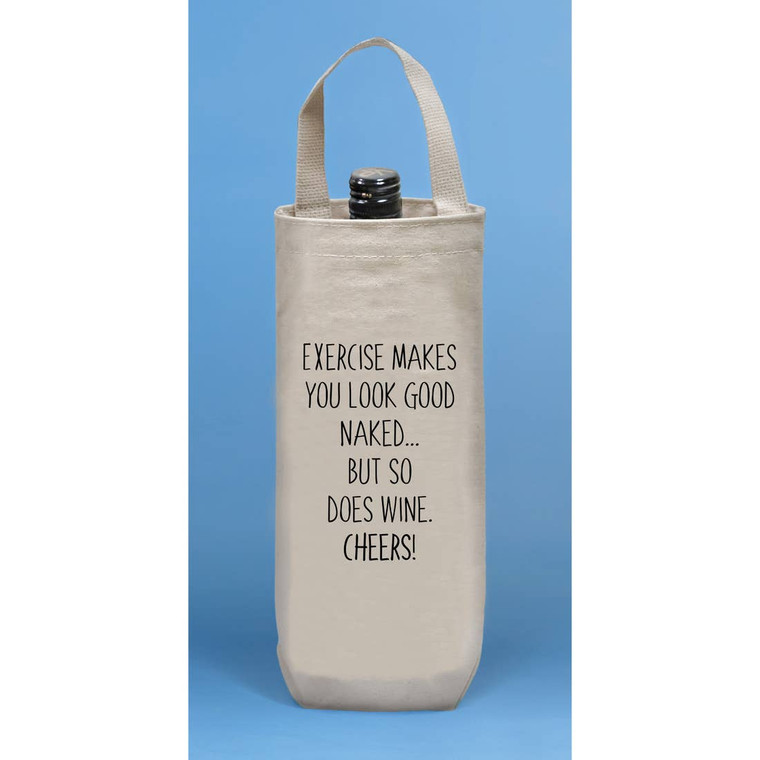 """Exercise makes you look good naked... Wine Tote 10 oz. wine tote - single wine bag - 5.5"""" w x 12"""" h x 3"""" g - 10"""" single handle. Made in the USA."""