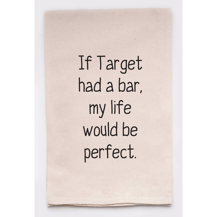 If Target had a bar, my life would be perfect Dish Towel