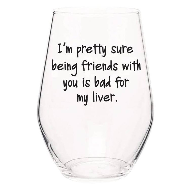 Friends With You Is Bad For My Liver Stemless Wine Glass