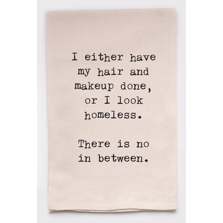 Hair And Makeup Done Or Homeless - Tea Towel