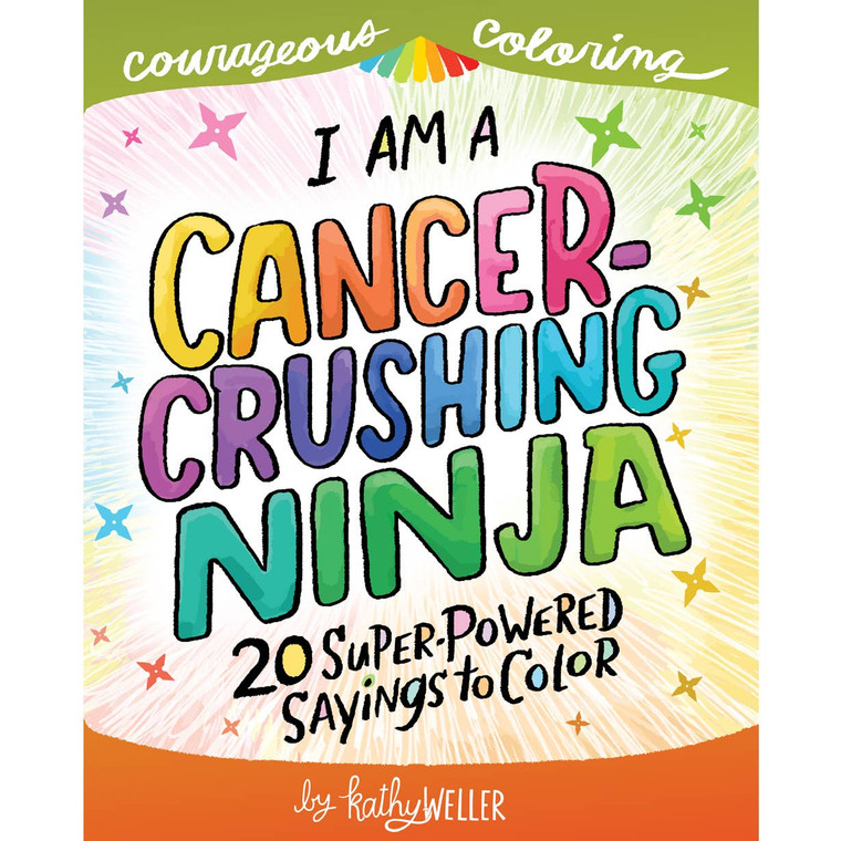 I Am A Cancer-Crushing Ninja: 20 Super-Powered Sayings to Color features single-sided coloring pages with motivational, encouraging and empowering sayings and affirmations specifically for those fighting cancer. Sayings include:  * Dear Cancer, You picked the wrong person to mess with. Sincerely, (write your name here)  * Cancer cells are suffocated by my positive energy  * Every Day I'm Brave  * Chemo is not for Sissies  * I will be Cancer-Free  * Highly motivated to kick cancer BUTT  And more!