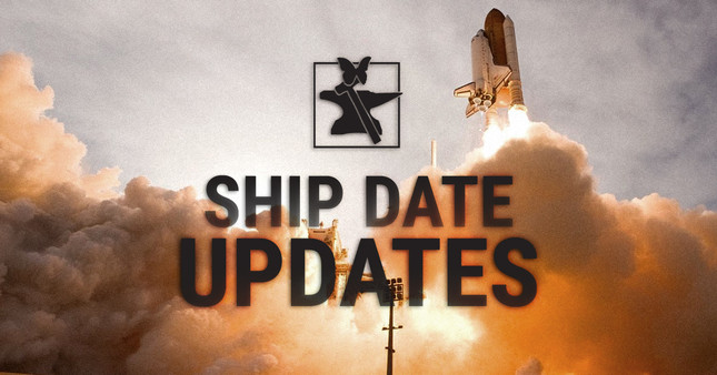 Ship Dates Update!