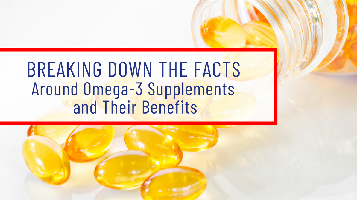 Breaking Down the Facts Around Omega-3 Supplements and Their Benefits