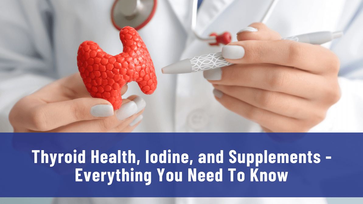 Thyroid Health, Iodine, and Supplements - Everything You Need To Know