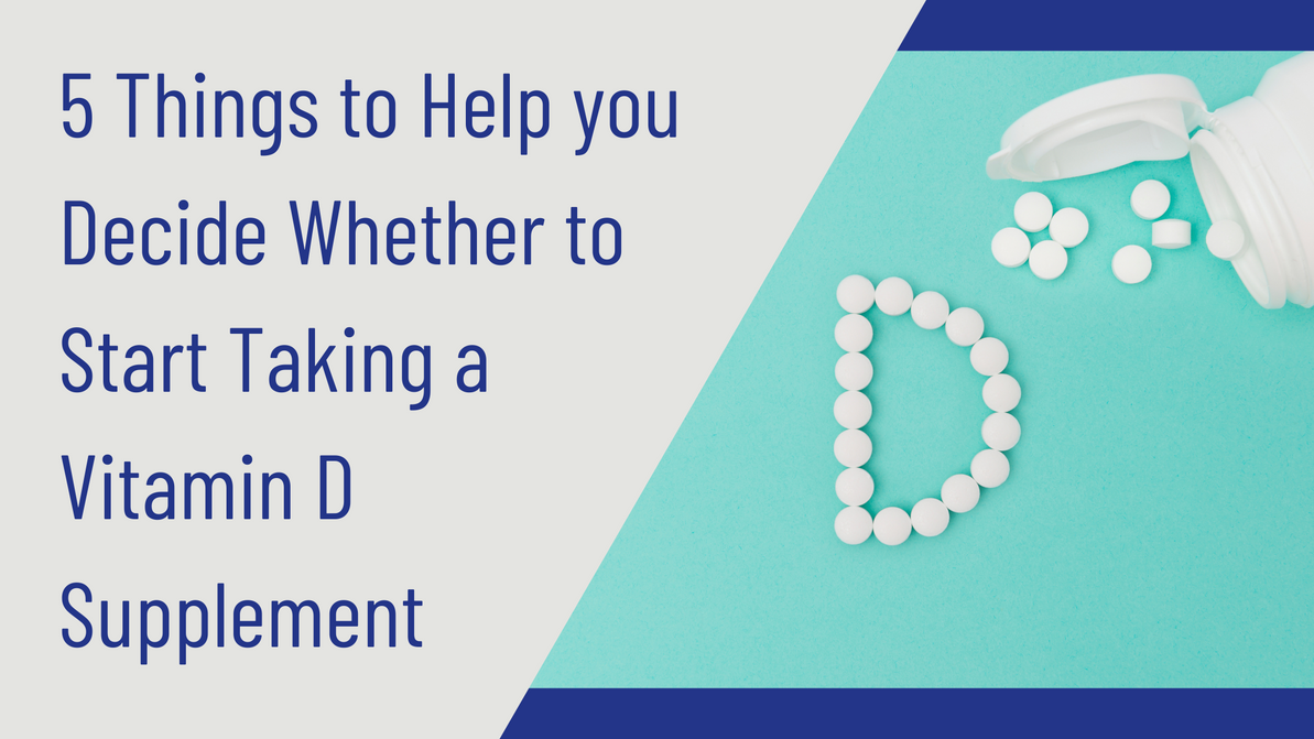 5 Things to Help You Decide Whether to Start Taking a Vitamin D Supplement