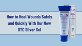 How to Heal Wounds Safely and Quickly With Our New OTC Silver Gel