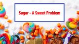 Sugar - A Sweet Problem