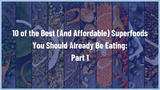 10 of the Best (And Affordable) Superfoods You Should Already Be Eating: Part 1