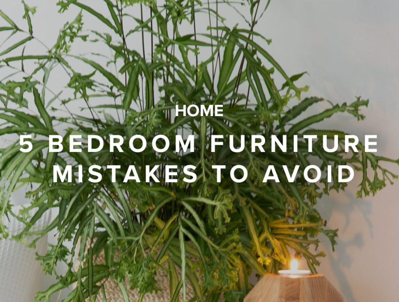 5 Bedroom Furniture Mistakes to Avoid