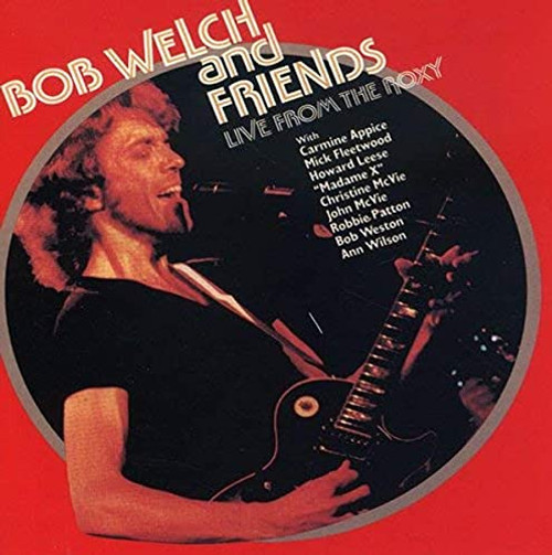 Live From The Roxy by Bob Welch and Friends available on CD