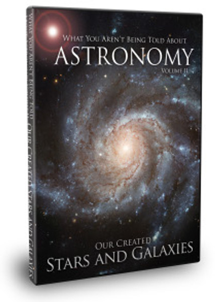 What You Aren't Being Told About Astronomy, Volume II: Our Created Star and Galaxies - DVD