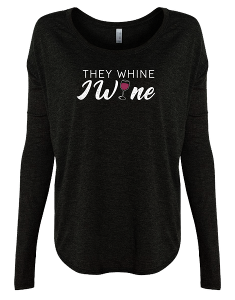 They Whine I Wine Ladies Long Sleeve