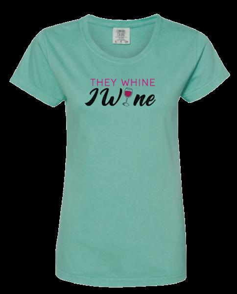 They Whine I Wine T-Shirt