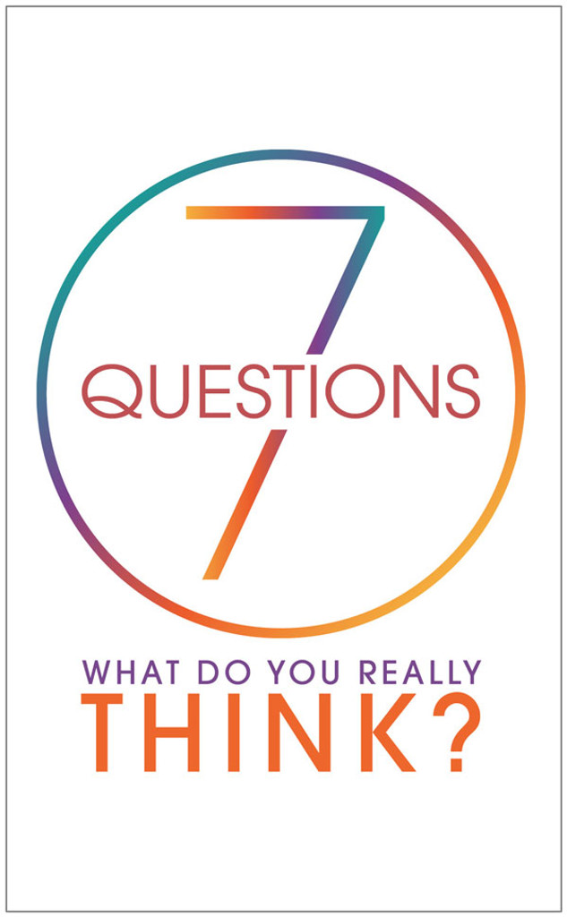 7 Questions–What Do You Really Think?
