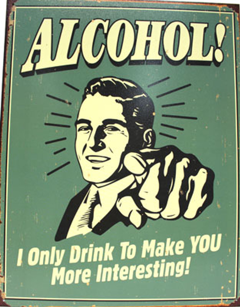 Alcohol You Interesting Metal Sign