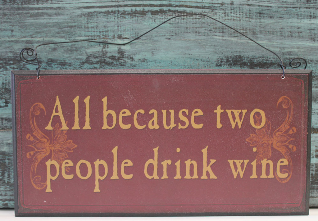 """""""All because two people drink wine"""" wood sign."""