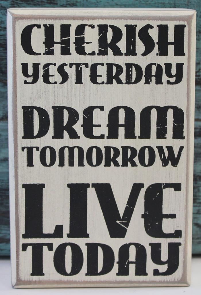 Cherish Yesterday - Dream Tomorrow - Live Today