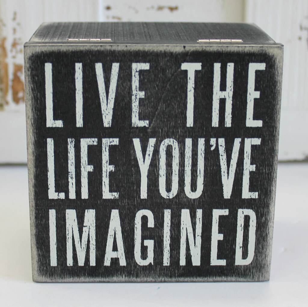 Live the Life You've Imagined - Used as a standing sign