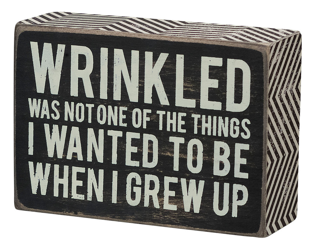 Wrinkled was not one of the Things I wanted to be when I Grew Up