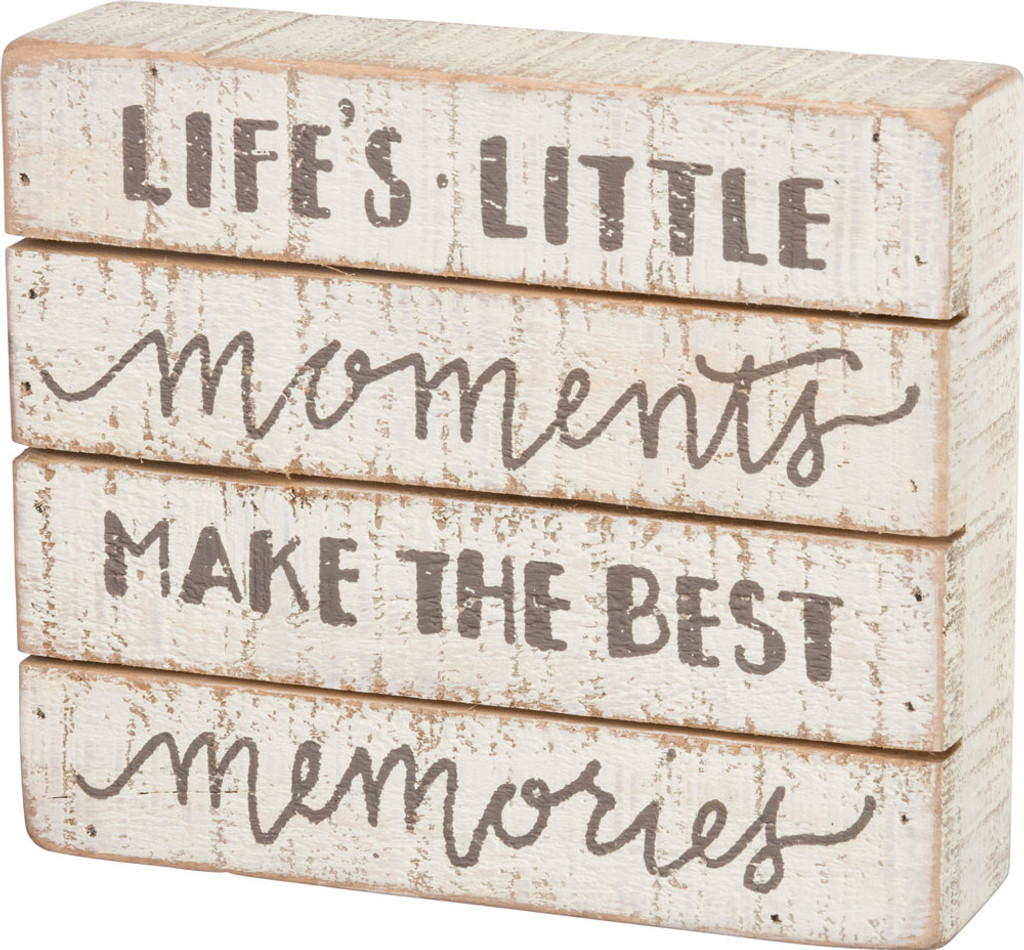 Life's little moments make the best memories - slat sign.