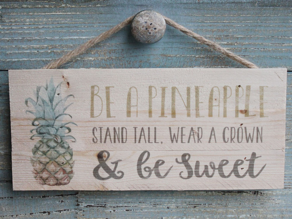 Be a Pineapple, Stand Tall, Wear a Crown & Be Sweet