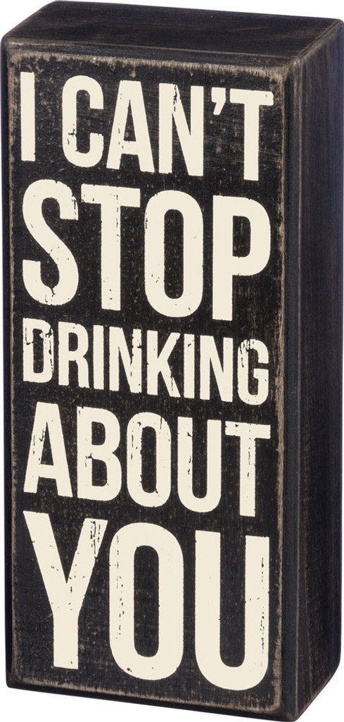 I Can't Stop Drinking About You Sign