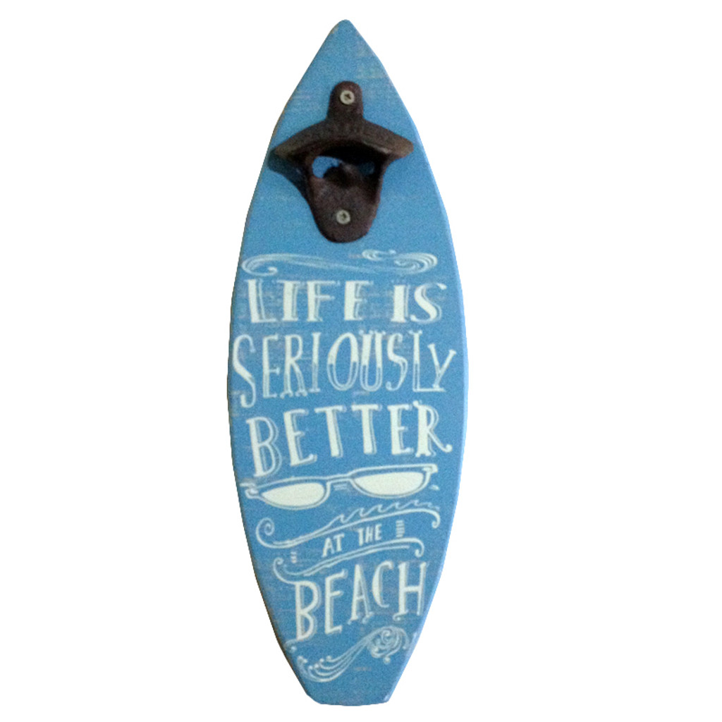 Life is Seriously Better at the Beach Bottle Opener