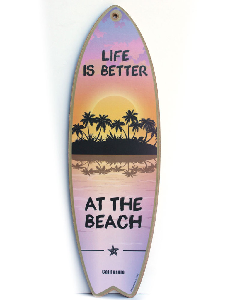 Life is Better at the Beach Surfboard Sign