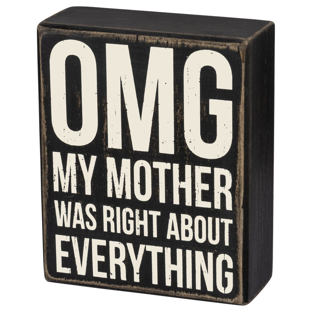 OMG My Mother Was Right Box Sign