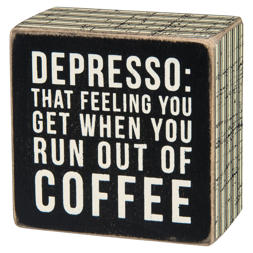 Depresso: The feeling you get when you run out of coffee. Sign