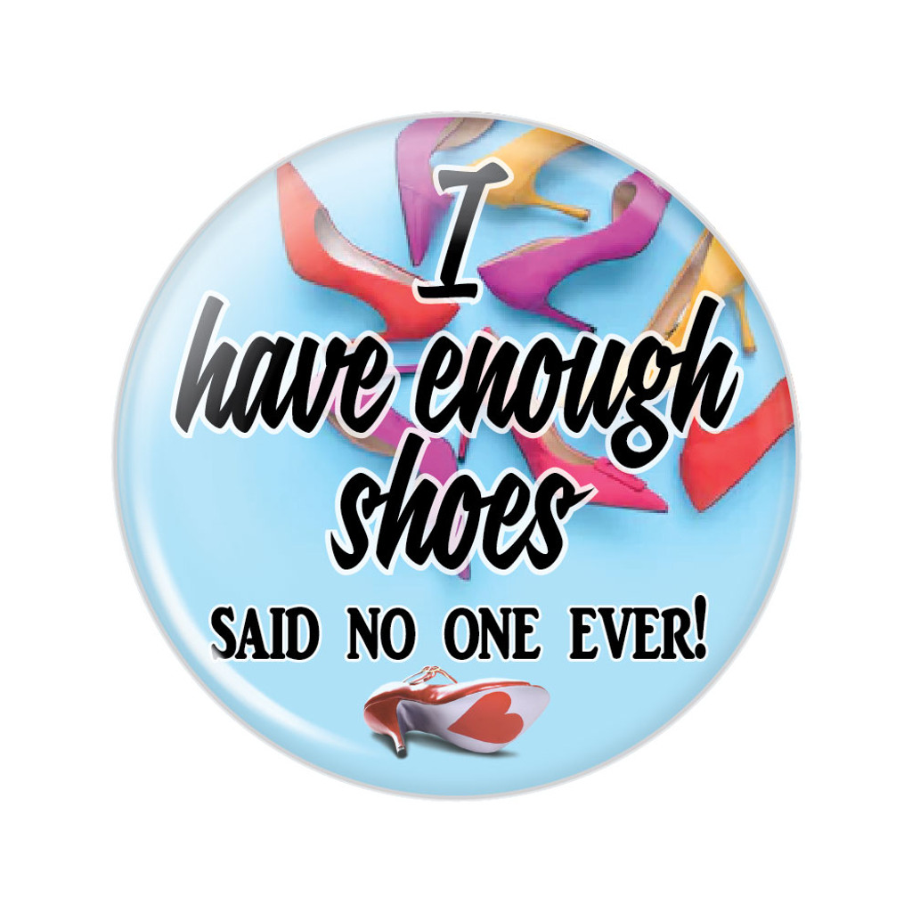 I Have Enough Shoes Said No One Ever Button