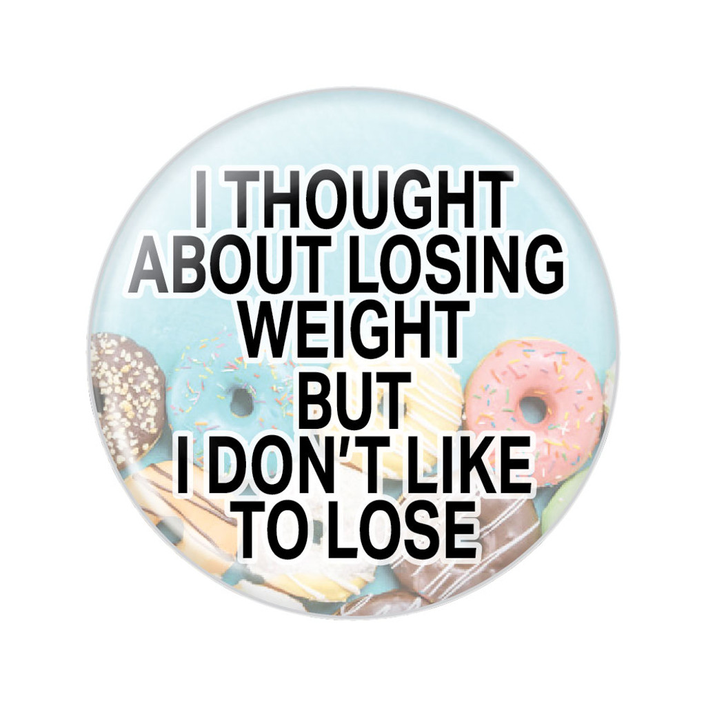 I Thought About Losing Weight Button