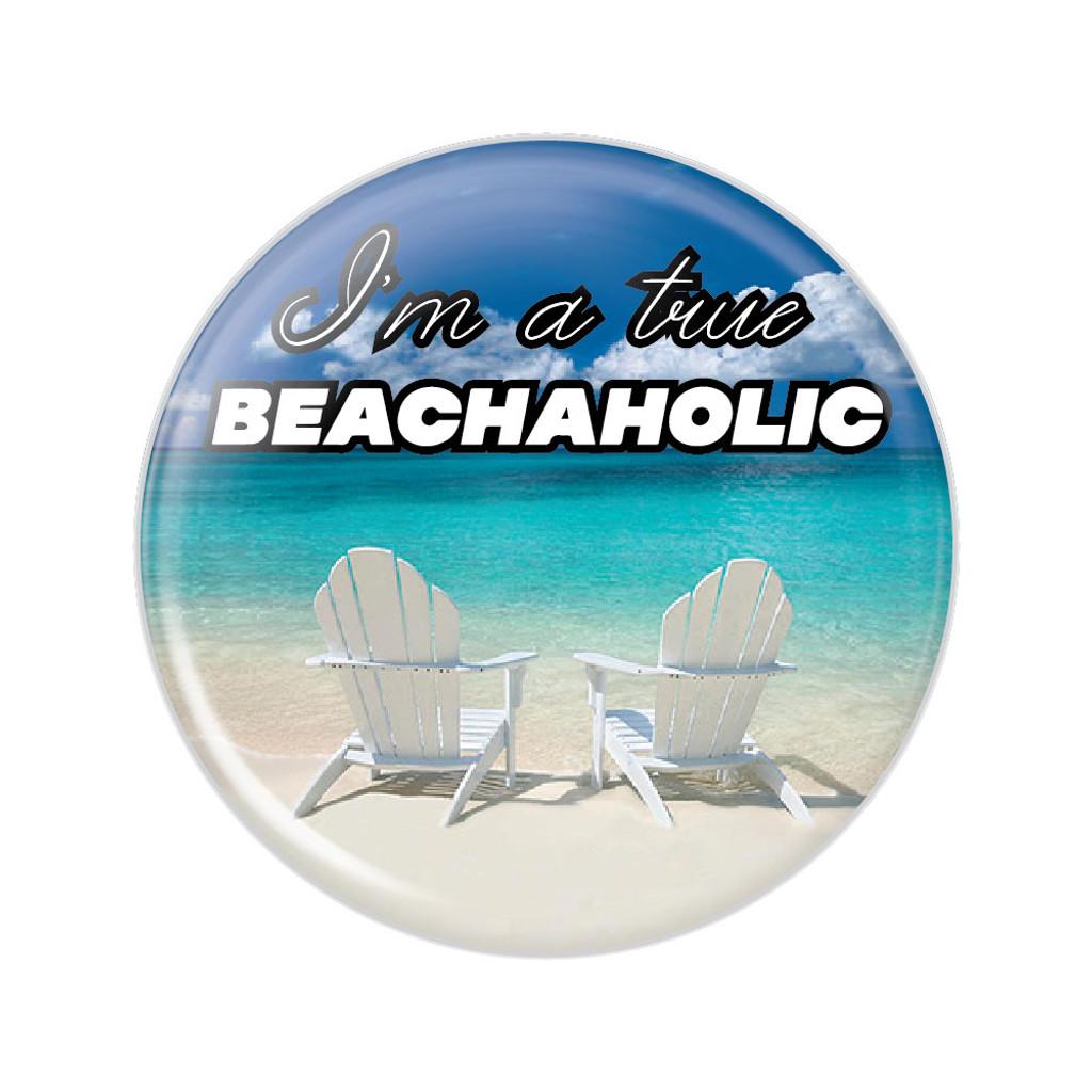 I'm a True Beachaholic Button