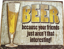 Beer Your Friends Metal Sign