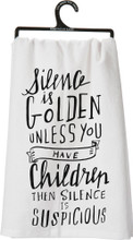 Silence is Golden - Unless you have children, then silence is suspicious.