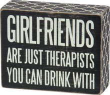 Girlfriends are just therapists you can drink with