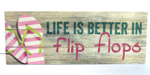 Life is Better in Flip Flops - Made in the USA Sign