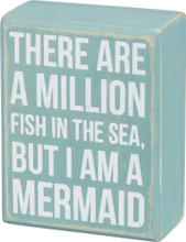 There are a million fish in the sea, but I am a Mermaid.