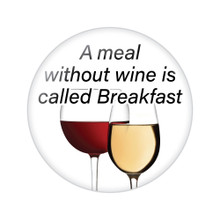 A Meal without Wine is Called Breakfast Button