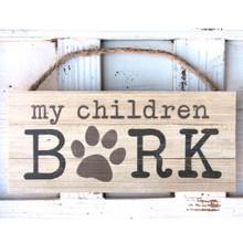 My Children Bark Sign