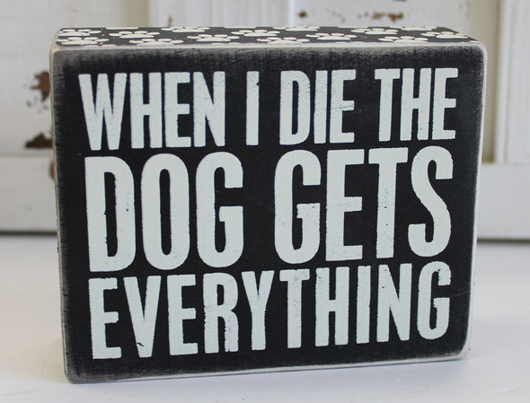 When I Die, the Dog Gets Everything