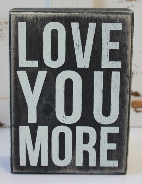 Love You More Wood Block Sign