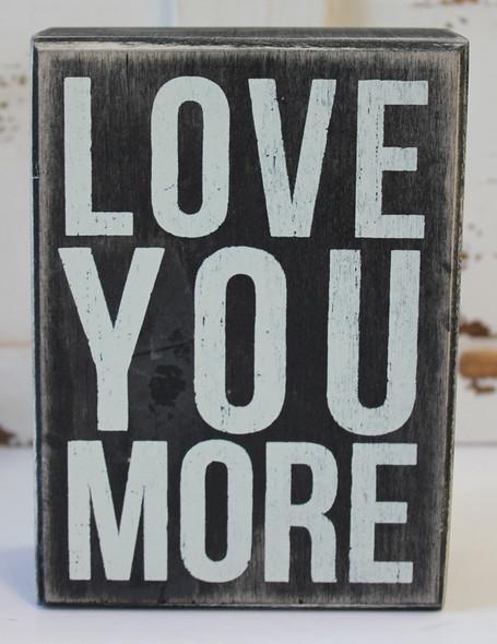 Love You More Wood Block Sign
