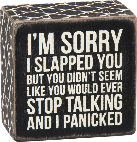 I'm Sorry I Slapped You... I Panicked Sign