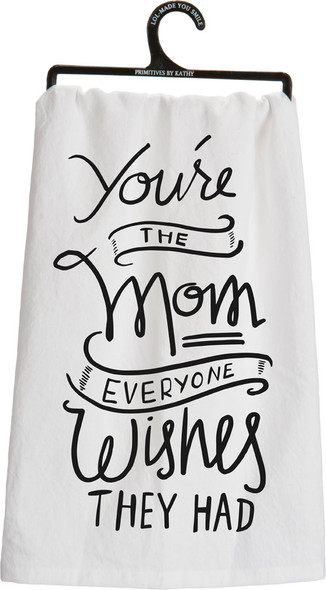 You're the Mom everyone wishes they had