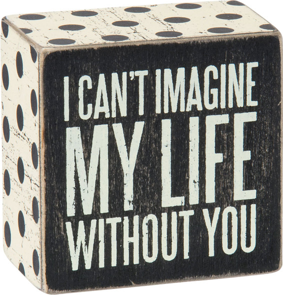 """I can't imagine life without you"" box sign"