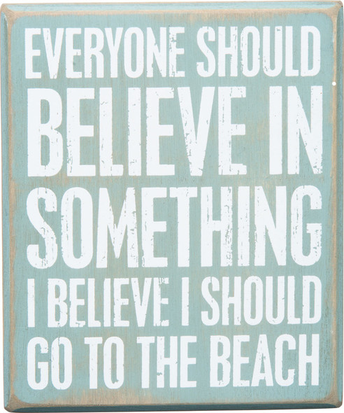 Everyone should believe in something. I believe I should go to the beach.